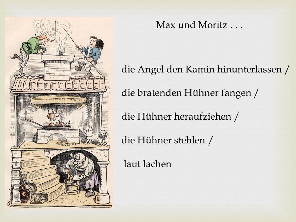 Max und Moritz... die Angel den Kamin hinunterlassen / die bratenden Hühner fangen / die Hühner heraufziehen / die Hühner stehlen / laut lachen