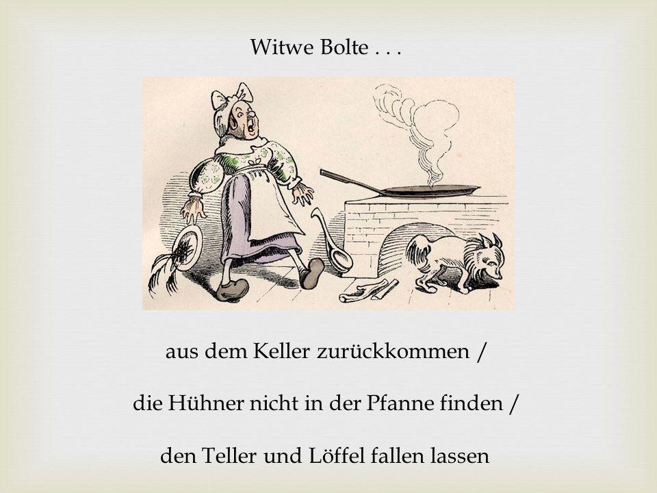 Witwe Bolte... aus dem Keller zurückkommen / die Hühner nicht in der Pfanne finden / den Teller und Löffel fallen lassen