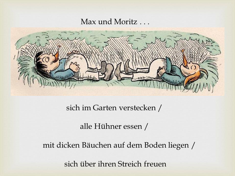 Max und Moritz... sich im Garten verstecken / alle Hühner essen / mit dicken Bäuchen auf dem Boden liegen / sich über ihren Streich freuen