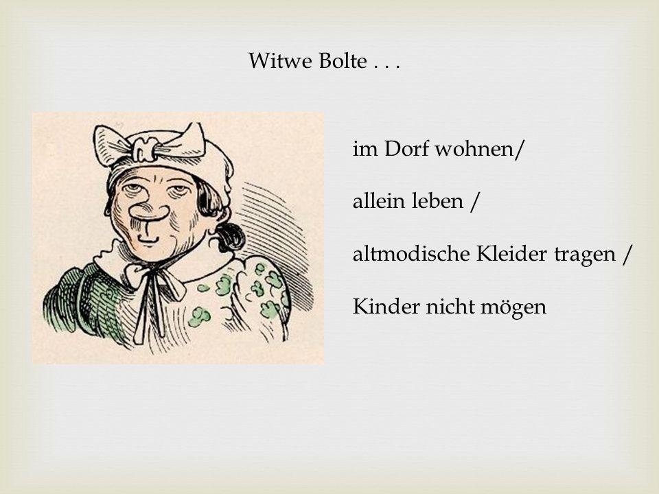 im Dorf wohnen/ allein leben / altmodische Kleider tragen / Kinder nicht mögen Witwe Bolte...