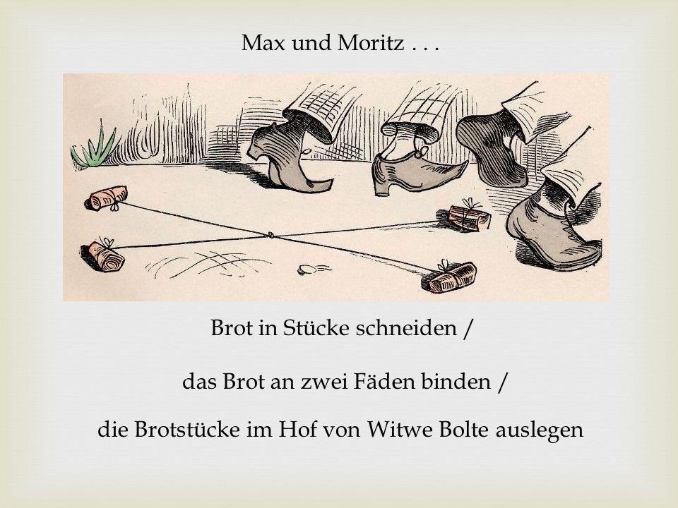 Max und Moritz... Brot in Stücke schneiden / das Brot an zwei Fäden binden / die Brotstücke im Hof von Witwe Bolte auslegen