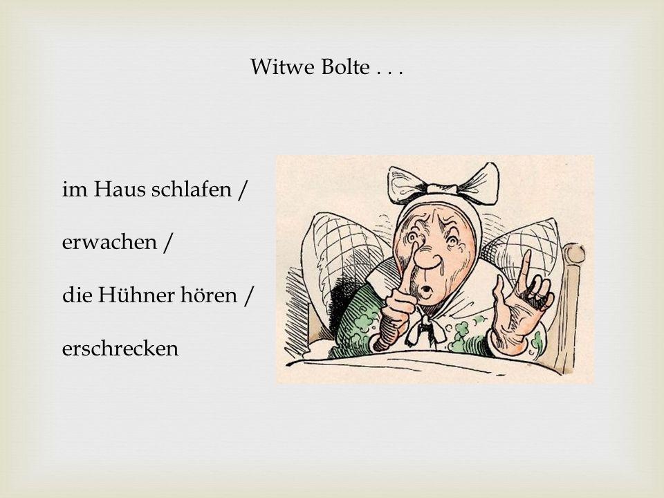 Witwe Bolte... in den Garten hinauslaufen/ die Hühner am Baum entdecken / jammern und weinen