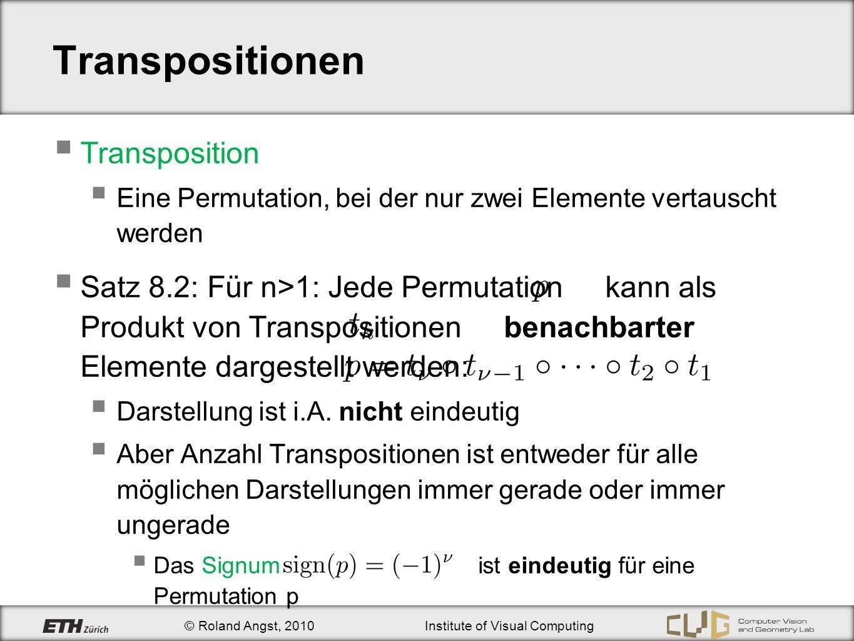 © Roland Angst, 2010Institute of Visual Computing Transpositionen Transposition Eine Permutation, bei der nur zwei Elemente vertauscht werden Satz 8.2