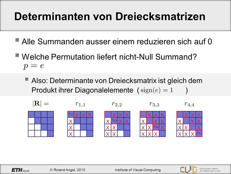 © Roland Angst, 2010Institute of Visual Computing Determinanten von Dreiecksmatrizen Alle Summanden ausser einem reduzieren sich auf 0 Welche Permutat