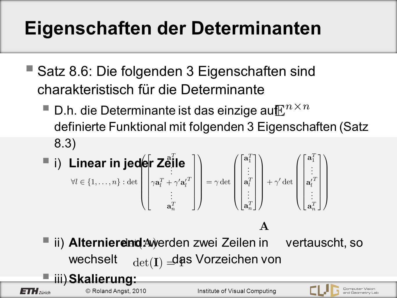 © Roland Angst, 2010Institute of Visual Computing Eigenschaften der Determinanten Satz 8.6: Die folgenden 3 Eigenschaften sind charakteristisch für di