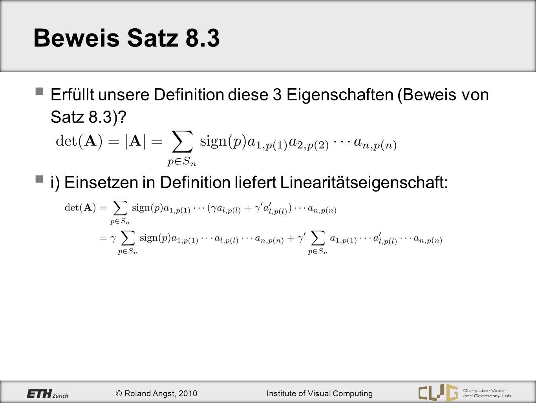 © Roland Angst, 2010Institute of Visual Computing Beweis Satz 8.3 Erfüllt unsere Definition diese 3 Eigenschaften (Beweis von Satz 8.3)? i) Einsetzen