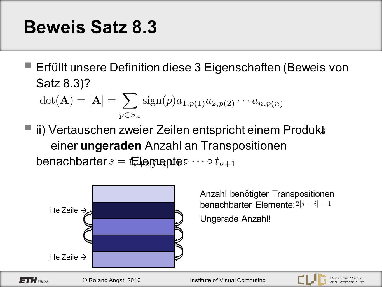 © Roland Angst, 2010Institute of Visual Computing Beweis Satz 8.3 Erfüllt unsere Definition diese 3 Eigenschaften (Beweis von Satz 8.3)? ii) Vertausch