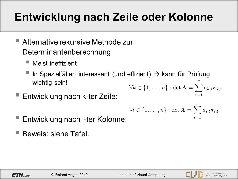 © Roland Angst, 2010Institute of Visual Computing Entwicklung nach Zeile oder Kolonne Alternative rekursive Methode zur Determinantenberechnung Meist