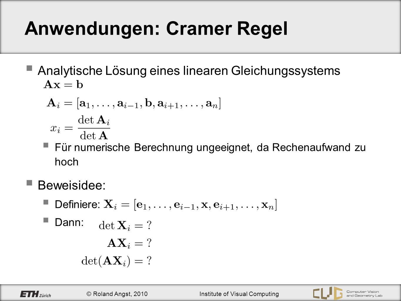 © Roland Angst, 2010Institute of Visual Computing Anwendungen: Cramer Regel Analytische Lösung eines linearen Gleichungssystems Für numerische Berechn