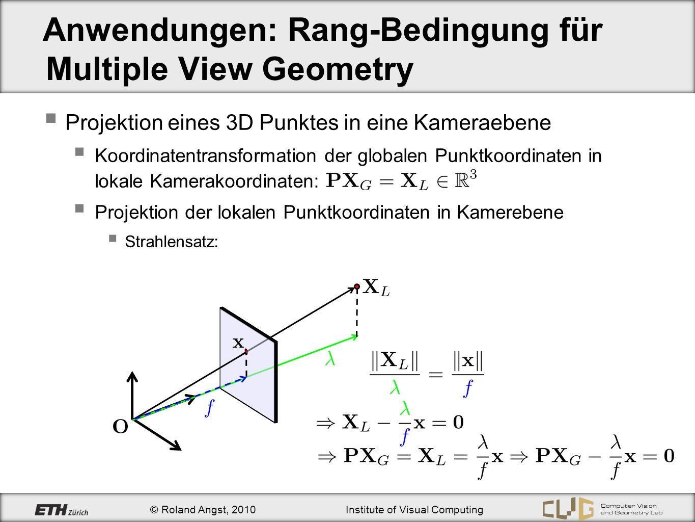 © Roland Angst, 2010Institute of Visual Computing Anwendungen: Rang-Bedingung für Multiple View Geometry Projektion eines 3D Punktes in eine Kameraebe