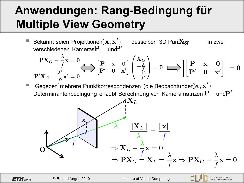 © Roland Angst, 2010Institute of Visual Computing Anwendungen: Rang-Bedingung für Multiple View Geometry Bekannt seien Projektionen desselben 3D Punkt