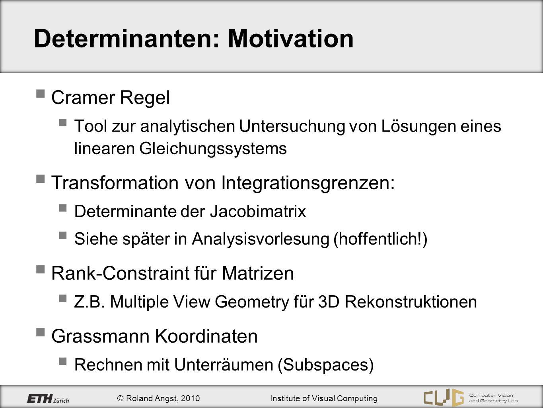© Roland Angst, 2010Institute of Visual Computing Determinanten: Motivation Cramer Regel Tool zur analytischen Untersuchung von Lösungen eines lineare