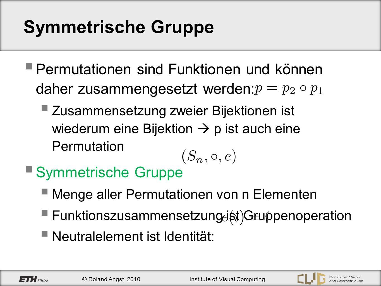 © Roland Angst, 2010Institute of Visual Computing Symmetrische Gruppe Permutationen sind Funktionen und können daher zusammengesetzt werden: Zusammens