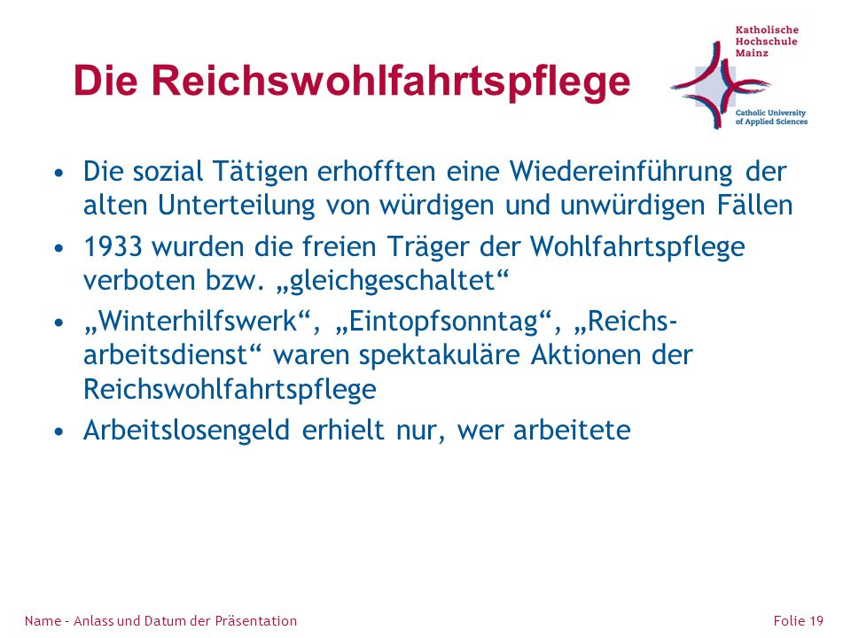 Die Reichswohlfahrtspflege Die sozial Tätigen erhofften eine Wiedereinführung der alten Unterteilung von würdigen und unwürdigen Fällen 1933 wurden die freien Träger der Wohlfahrtspflege verboten bzw.