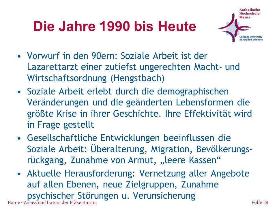 Die Jahre 1990 bis Heute Vorwurf in den 90ern: Soziale Arbeit ist der Lazarettarzt einer zutiefst ungerechten Macht- und Wirtschaftsordnung (Hengstbach) Soziale Arbeit erlebt durch die demographischen Veränderungen und die geänderten Lebensformen die größte Krise in ihrer Geschichte.