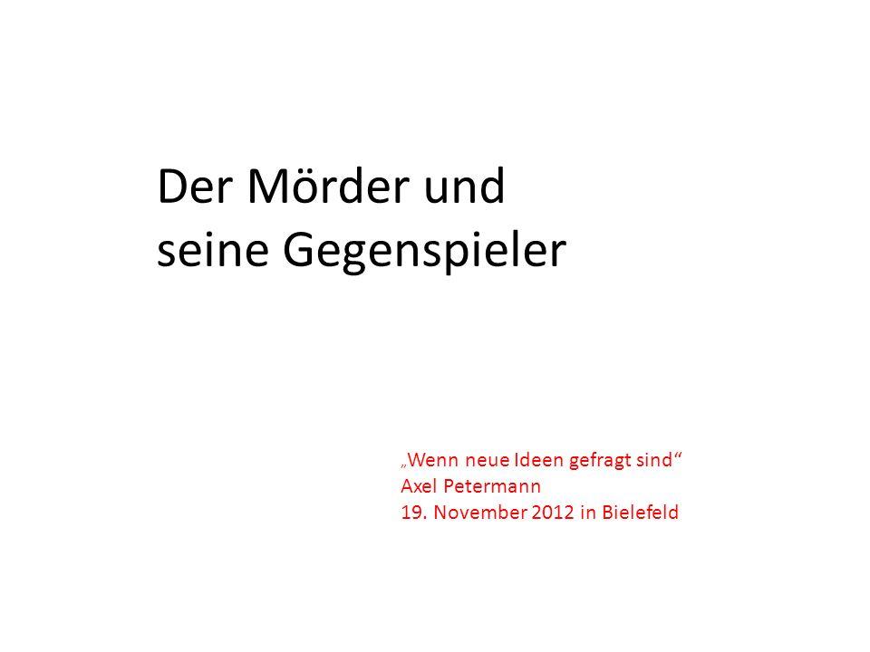 Der Mörder und seine Gegenspieler Wenn neue Ideen gefragt sind Axel Petermann 19. November 2012 in Bielefeld