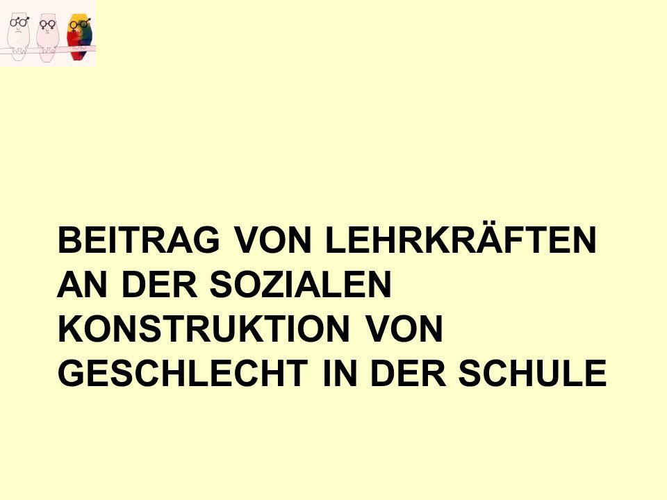 BEITRAG VON LEHRKRÄFTEN AN DER SOZIALEN KONSTRUKTION VON GESCHLECHT IN DER SCHULE