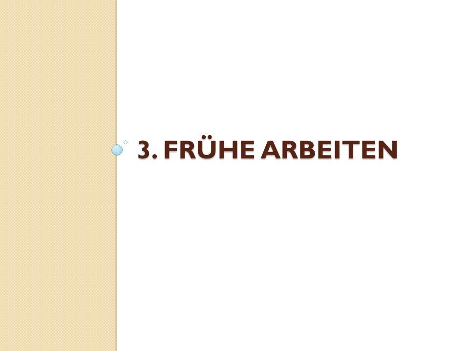 3. FRÜHE ARBEITEN