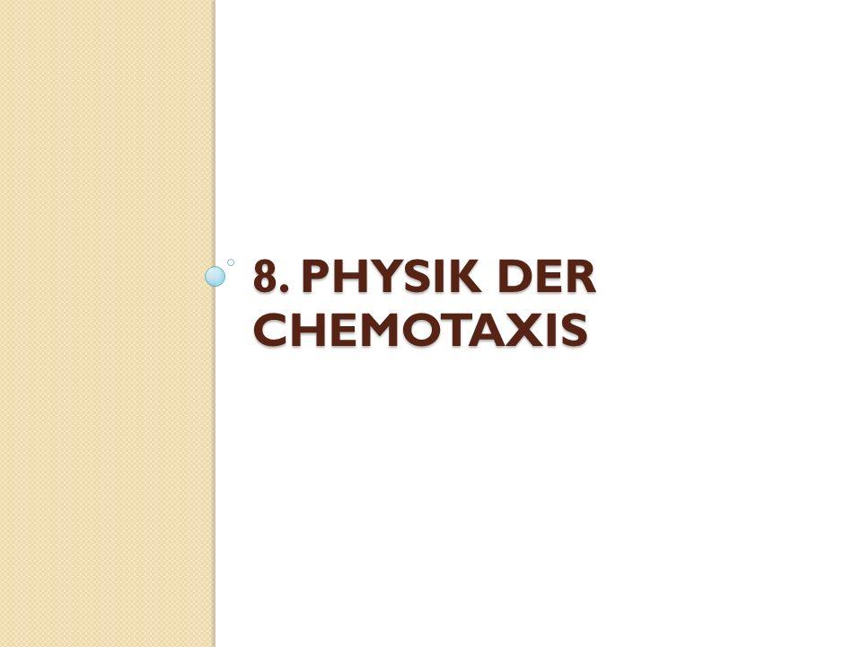 8. PHYSIK DER CHEMOTAXIS