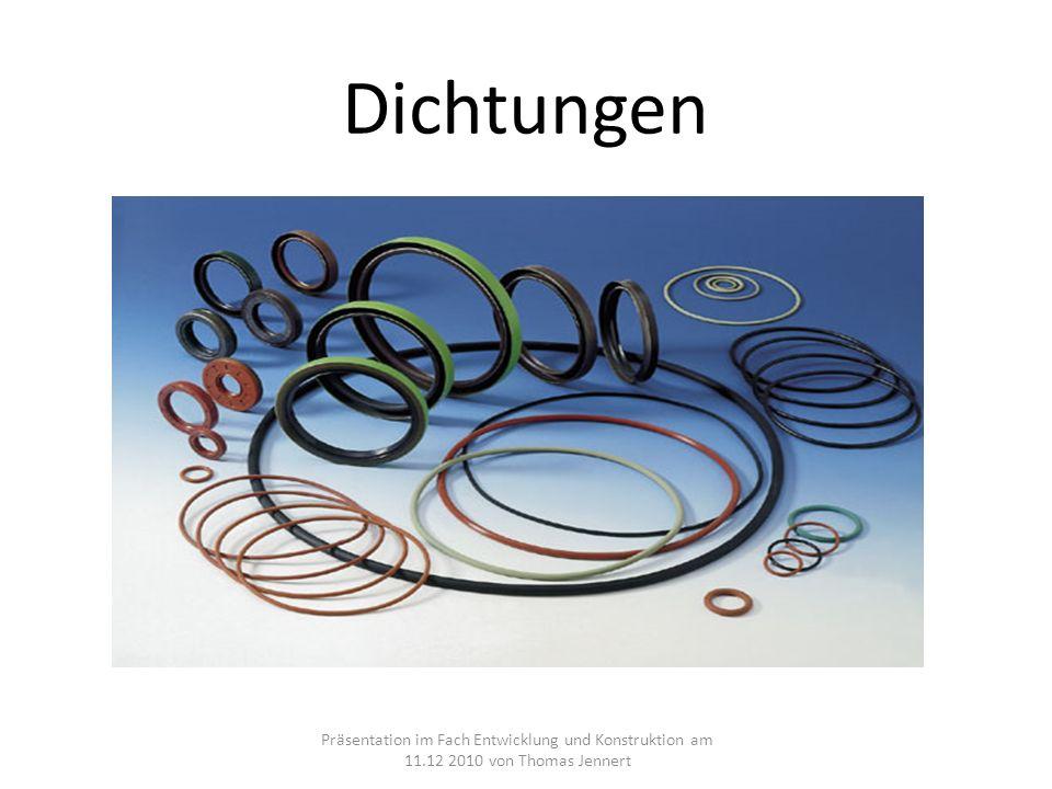 Dichtungen Präsentation im Fach Entwicklung und Konstruktion am 11.12 2010 von Thomas Jennert