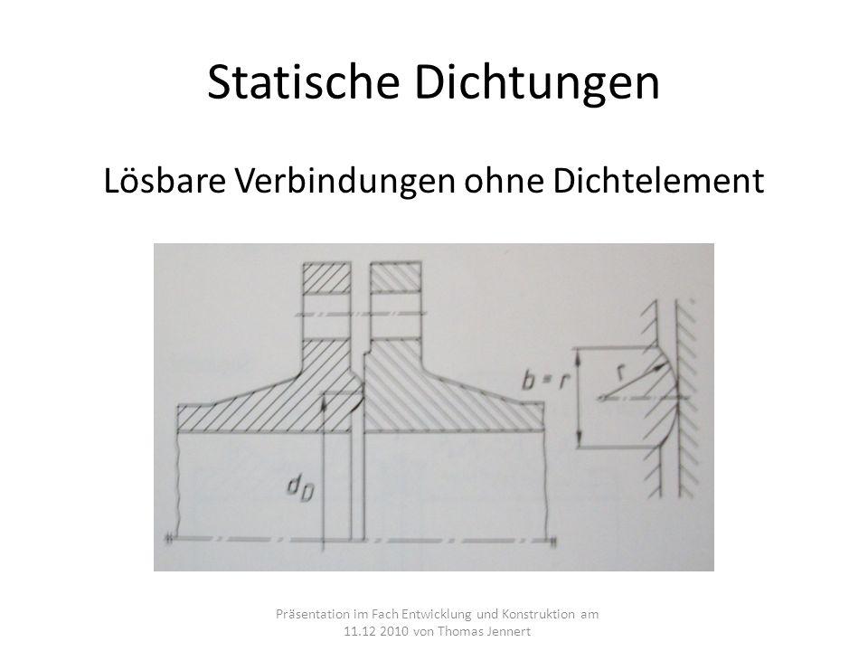Statische Dichtungen Lösbare Verbindungen ohne Dichtelement Präsentation im Fach Entwicklung und Konstruktion am 11.12 2010 von Thomas Jennert