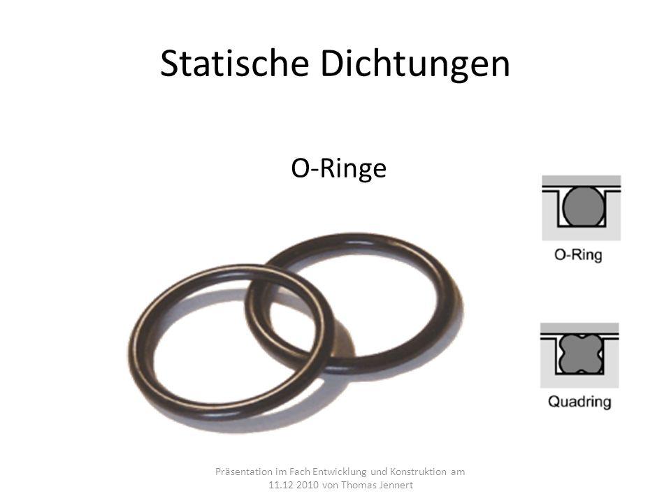 Statische Dichtungen Präsentation im Fach Entwicklung und Konstruktion am 11.12 2010 von Thomas Jennert O-Ringe