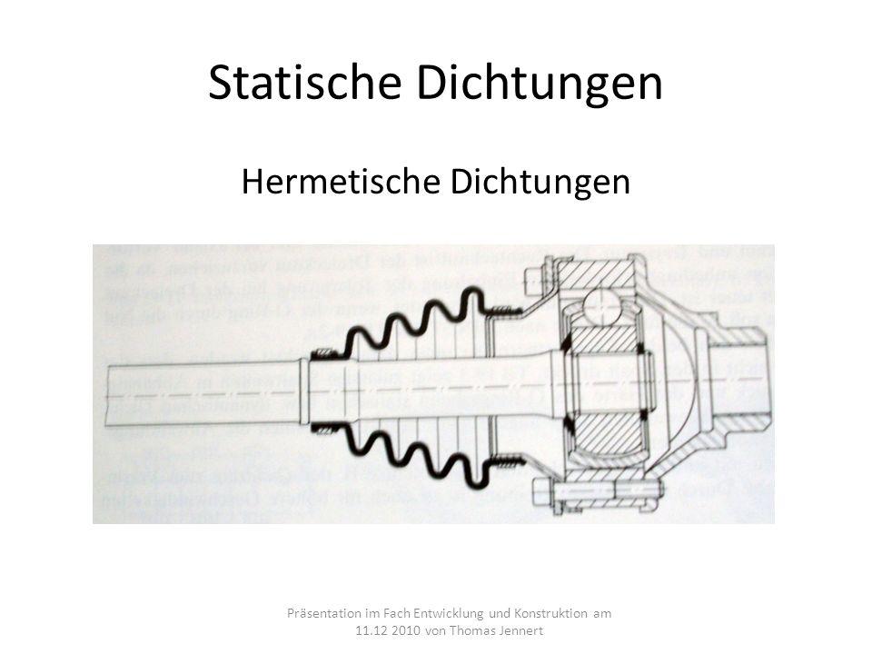 Statische Dichtungen Hermetische Dichtungen Präsentation im Fach Entwicklung und Konstruktion am 11.12 2010 von Thomas Jennert