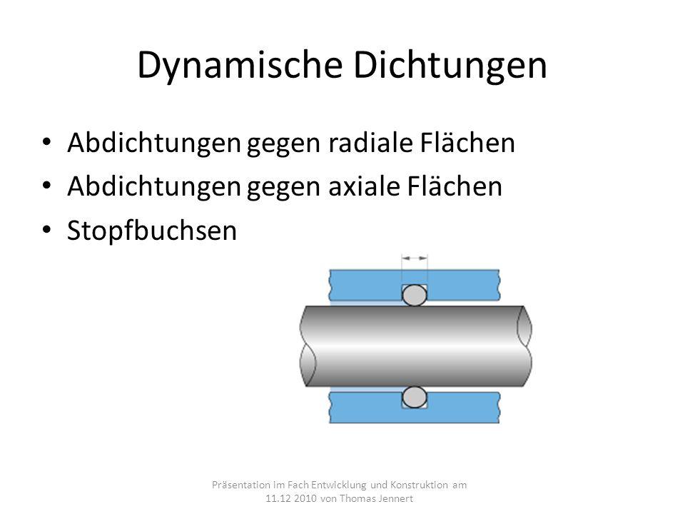 Dynamische Dichtungen Abdichtungen gegen radiale Flächen Abdichtungen gegen axiale Flächen Stopfbuchsen Präsentation im Fach Entwicklung und Konstruktion am 11.12 2010 von Thomas Jennert