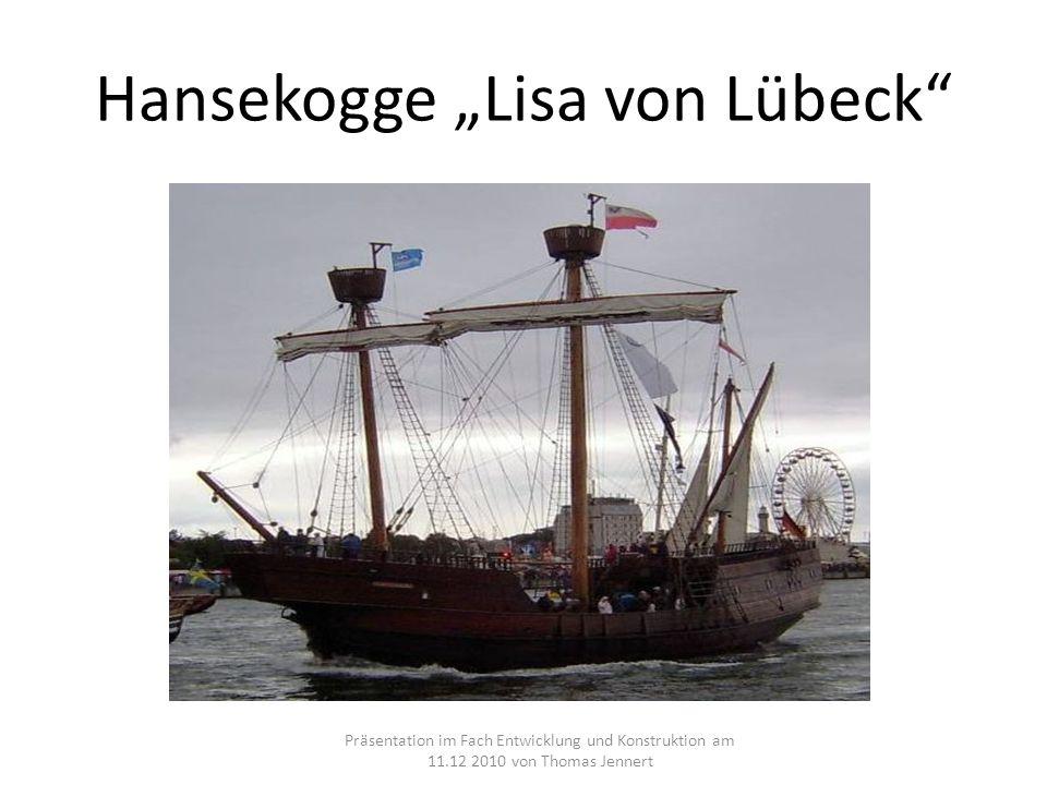 Hansekogge Lisa von Lübeck Präsentation im Fach Entwicklung und Konstruktion am 11.12 2010 von Thomas Jennert