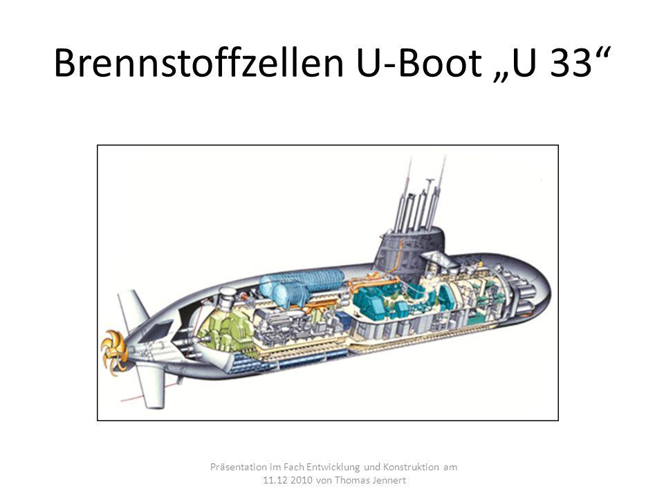 Brennstoffzellen U-Boot U 33 Präsentation im Fach Entwicklung und Konstruktion am 11.12 2010 von Thomas Jennert