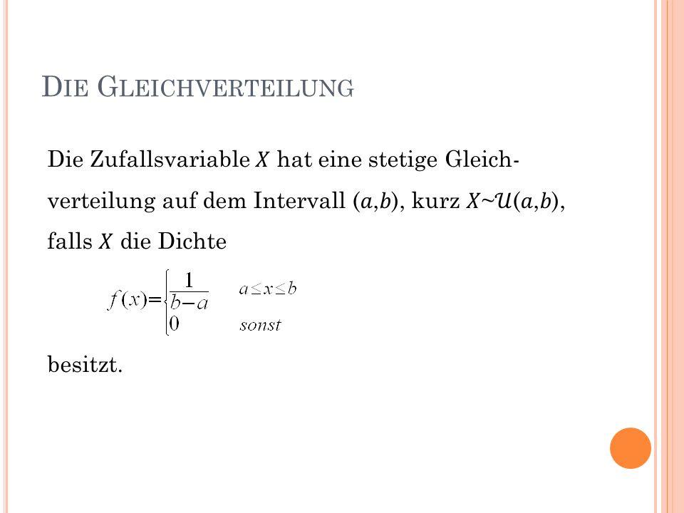D IE G LEICHVERTEILUNG Die Zufallsvariable hat eine stetige Gleich- verteilung auf dem Intervall (,), kurz ~(,), falls die Dichte besitzt.