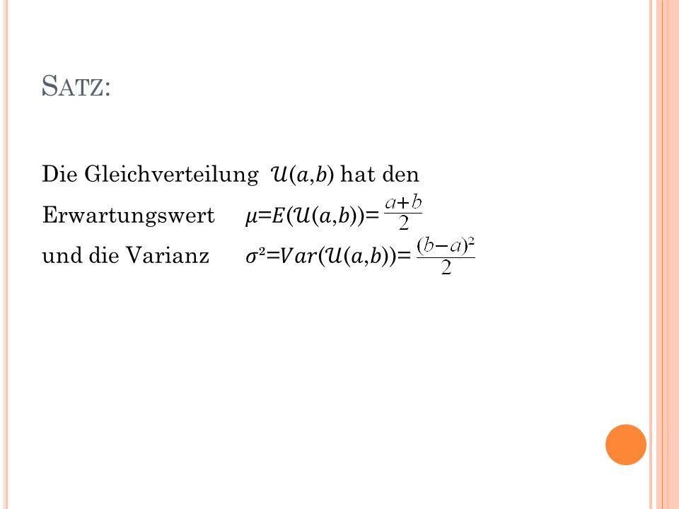 S ATZ : Die Gleichverteilung (,) hat den Erwartungswert =((,))= und die Varianz ²=((,))=