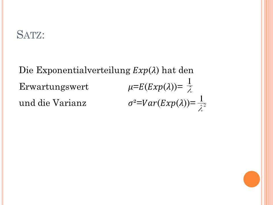 S ATZ : Die Exponentialverteilung () hat den Erwartungswert =(())= und die Varianz ²=(())=