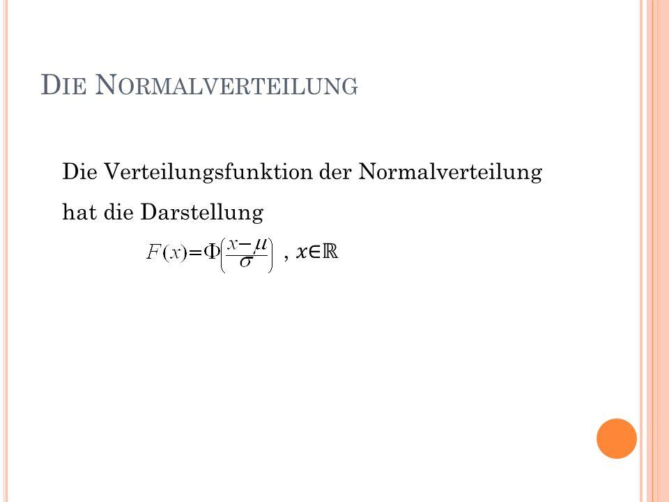 D IE N ORMALVERTEILUNG Die Verteilungsfunktion der Normalverteilung hat die Darstellung,