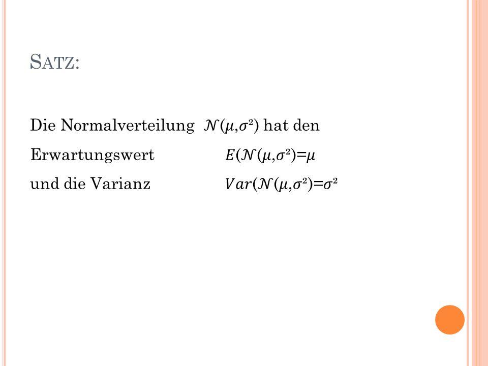 S ATZ : Die Normalverteilung (,²) hat den Erwartungswert((,²)= und die Varianz ((,²)=²