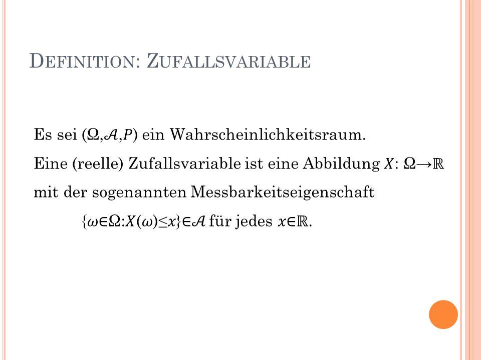 D EFINITION : Z UFALLSVARIABLE Es sei (Ω,,) ein Wahrscheinlichkeitsraum. Eine (reelle) Zufallsvariable ist eine Abbildung : Ω mit der sogenannten Mess