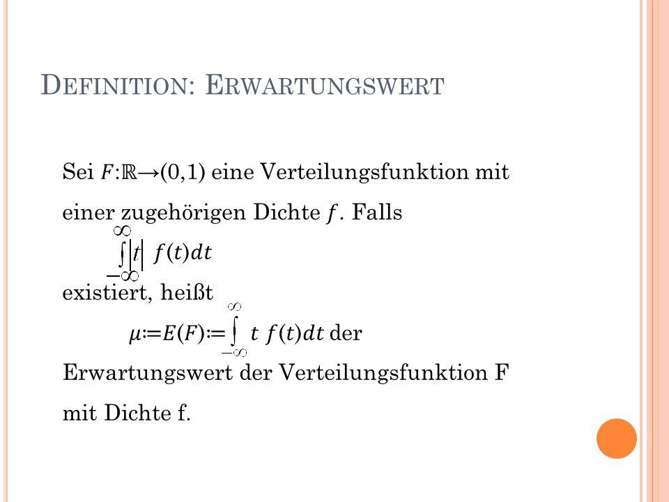 D EFINITION : E RWARTUNGSWERT Sei : (0,1) eine Verteilungsfunktion mit einer zugehörigen Dichte. Falls () existiert, heißt () () der Erwartungswert de