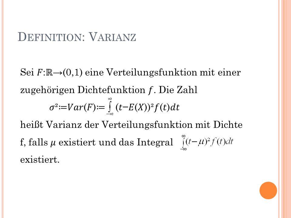 D EFINITION : V ARIANZ Sei : (0,1) eine Verteilungsfunktion mit einer zugehörigen Dichtefunktion. Die Zahl ² () (())²() heißt Varianz der Verteilungsf