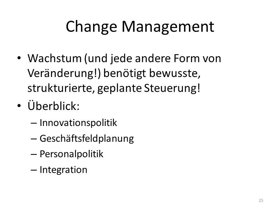 Change Management Wachstum (und jede andere Form von Veränderung!) benötigt bewusste, strukturierte, geplante Steuerung.