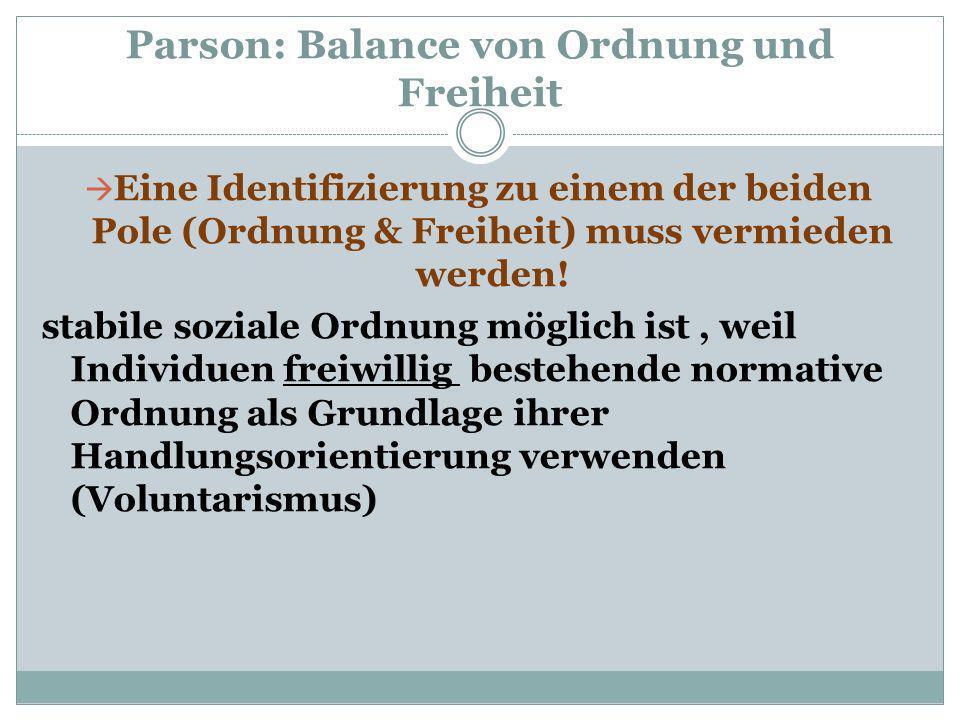 Parson: Balance von Ordnung und Freiheit Eine Identifizierung zu einem der beiden Pole (Ordnung & Freiheit) muss vermieden werden! stabile soziale Ord