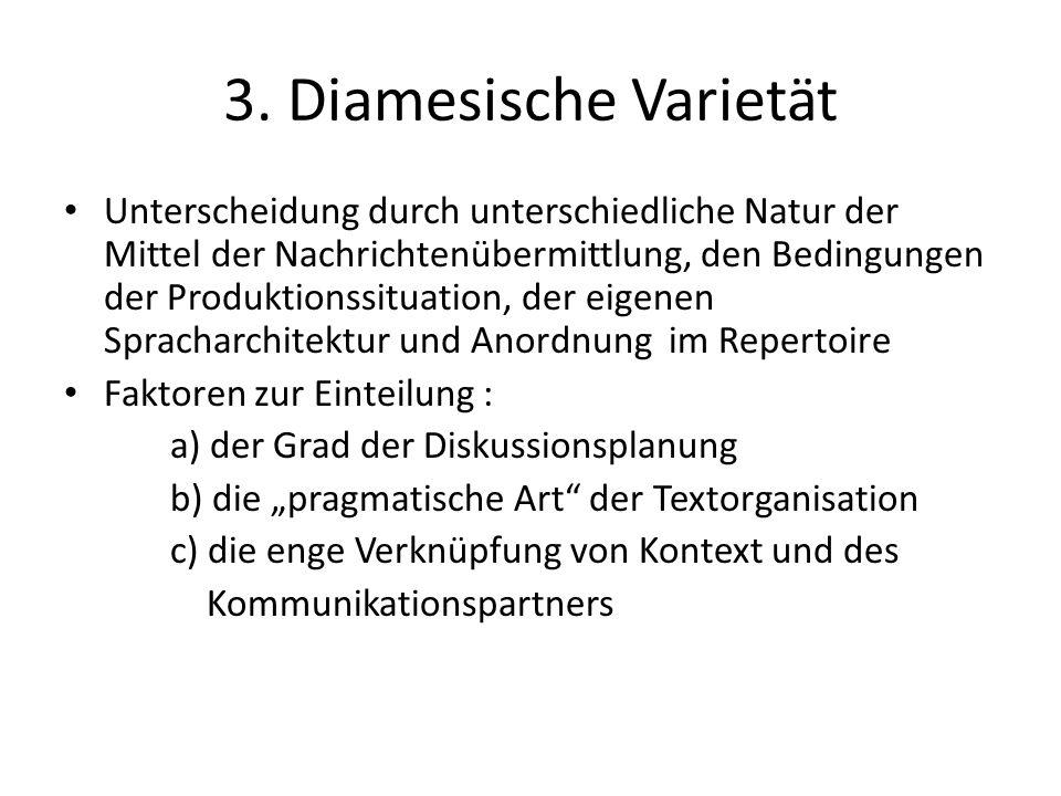 3. Diamesische Varietät Unterscheidung durch unterschiedliche Natur der Mittel der Nachrichtenübermittlung, den Bedingungen der Produktionssituation,