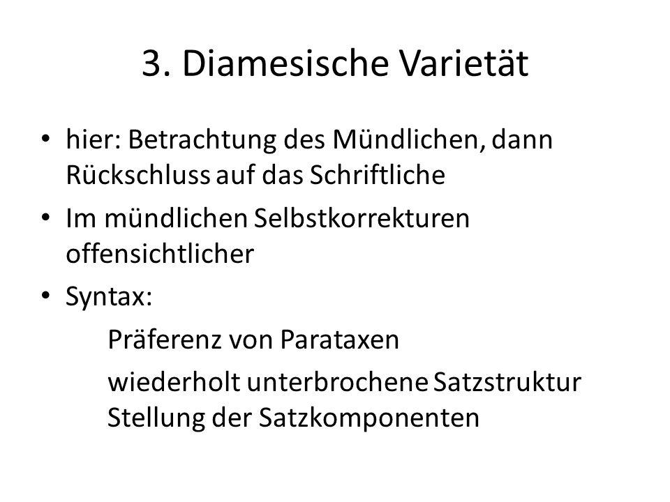 3. Diamesische Varietät hier: Betrachtung des Mündlichen, dann Rückschluss auf das Schriftliche Im mündlichen Selbstkorrekturen offensichtlicher Synta