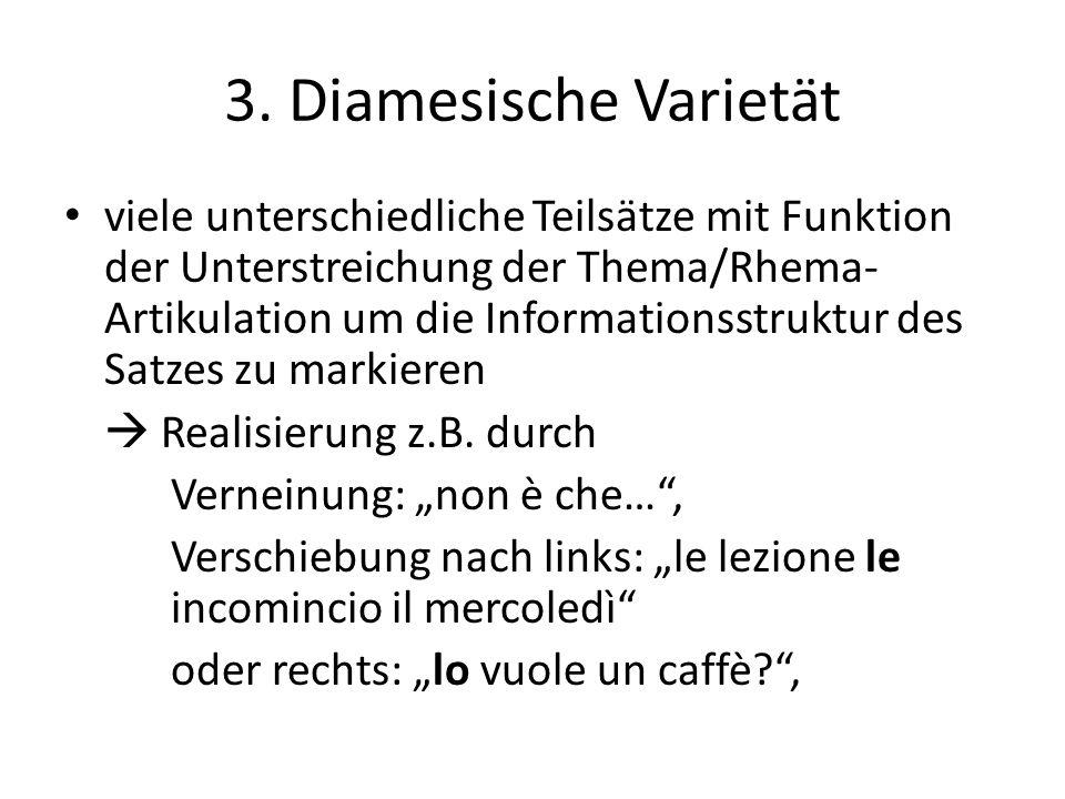 3. Diamesische Varietät viele unterschiedliche Teilsätze mit Funktion der Unterstreichung der Thema/Rhema- Artikulation um die Informationsstruktur de