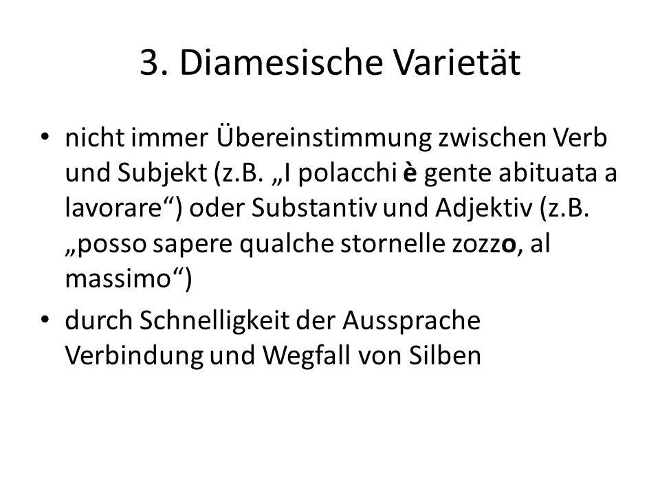 3. Diamesische Varietät nicht immer Übereinstimmung zwischen Verb und Subjekt (z.B. I polacchi è gente abituata a lavorare) oder Substantiv und Adjekt