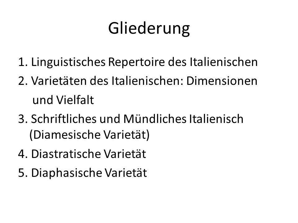 Gliederung 1. Linguistisches Repertoire des Italienischen 2. Varietäten des Italienischen: Dimensionen und Vielfalt 3. Schriftliches und Mündliches It