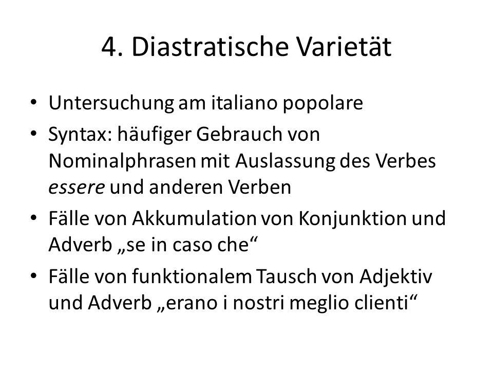 4. Diastratische Varietät Untersuchung am italiano popolare Syntax: häufiger Gebrauch von Nominalphrasen mit Auslassung des Verbes essere und anderen