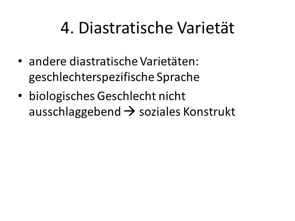 4. Diastratische Varietät andere diastratische Varietäten: geschlechterspezifische Sprache biologisches Geschlecht nicht ausschlaggebend soziales Kons