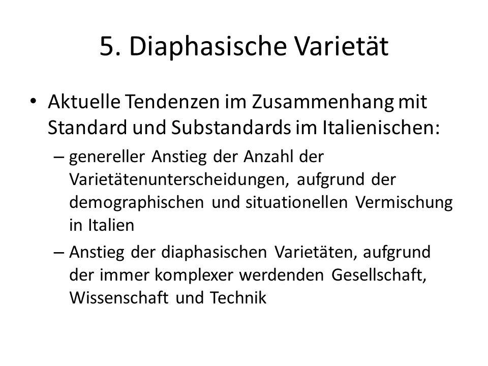 5. Diaphasische Varietät Aktuelle Tendenzen im Zusammenhang mit Standard und Substandards im Italienischen: – genereller Anstieg der Anzahl der Variet