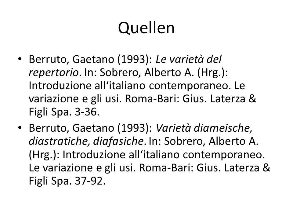 Quellen Berruto, Gaetano (1993): Le varietà del repertorio. In: Sobrero, Alberto A. (Hrg.): Introduzione allitaliano contemporaneo. Le variazione e gl