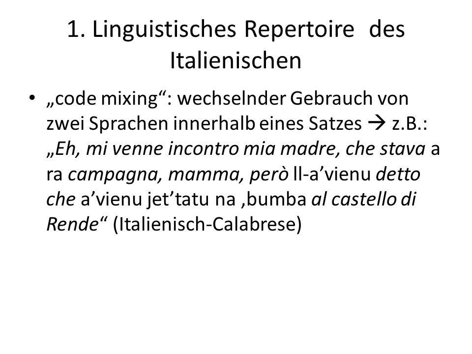 1. Linguistisches Repertoire des Italienischen code mixing: wechselnder Gebrauch von zwei Sprachen innerhalb eines Satzes z.B.:Eh, mi venne incontro m